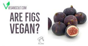 are figs vegan | veganscult.com