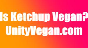 is ketchup vegan | veganscult.com